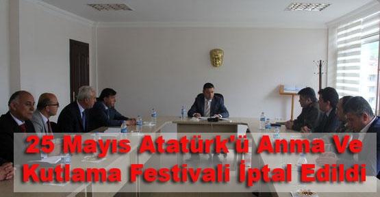 25 Mayıs Atatürk'ü Anma Ve Kutlama Festivali İptal Edildi