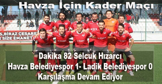 Dakika 82 Havza Belediyespor Maçın 1-0 Öndeyiz