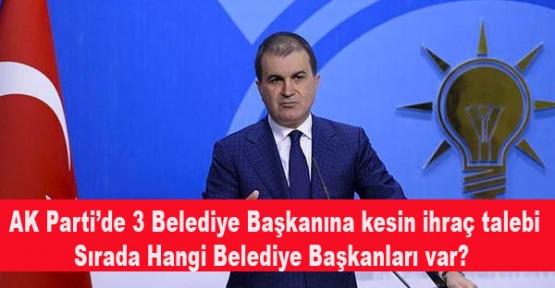 AK Parti'de 3 Belediye Başkanına kesin ihraç talebi