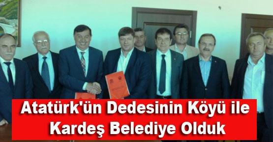 Atatürk'ün Dedesinin Köyü ile Kardeş Belediye Olduk