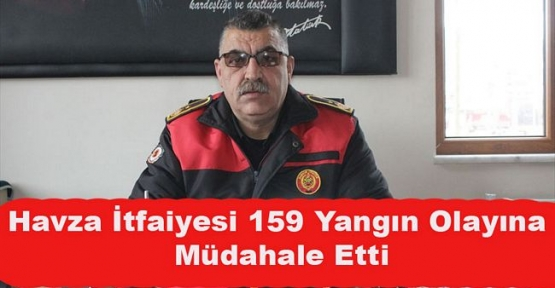 Havza Bölge İtfaiye Grup Amirliği 159 yangına müdahale etti