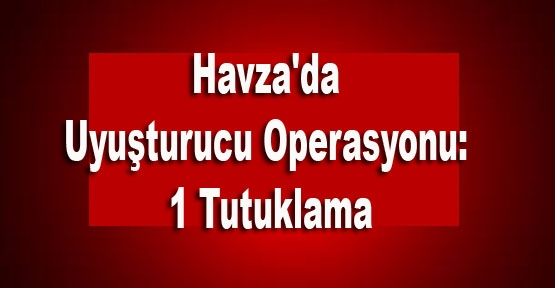 Havza'da Uyuşturucu Operasyonu: 1 Tutuklama