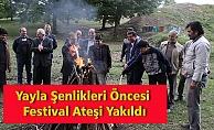 Yayla Şenlikleri Öncesi Festival Ateşi Yakıldı